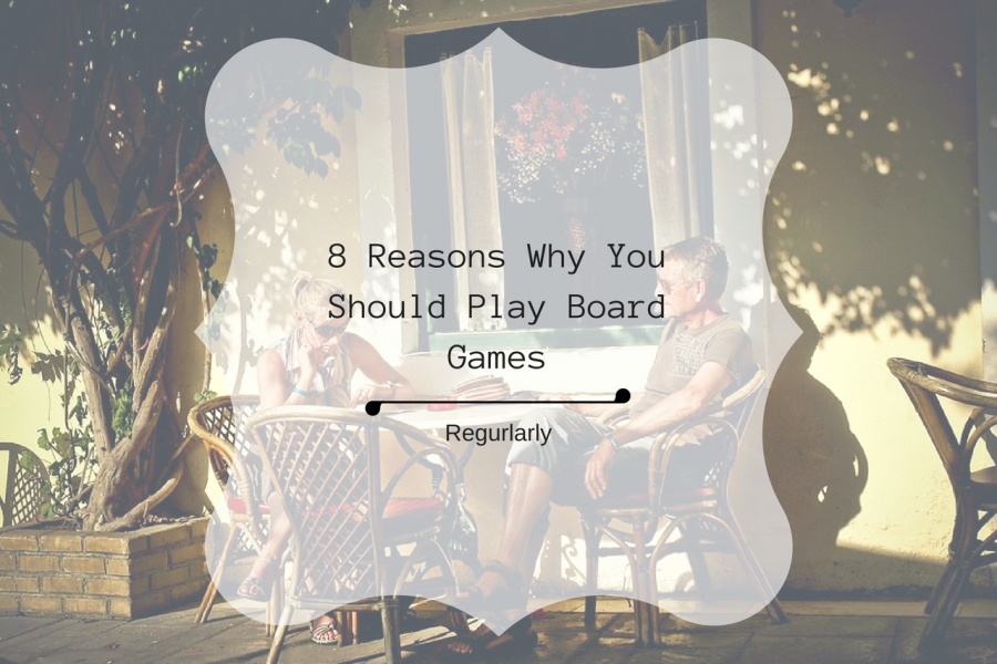 8 REASONS WHY YOU SHOULD PLAY BOARD GAMES REGULARLY.